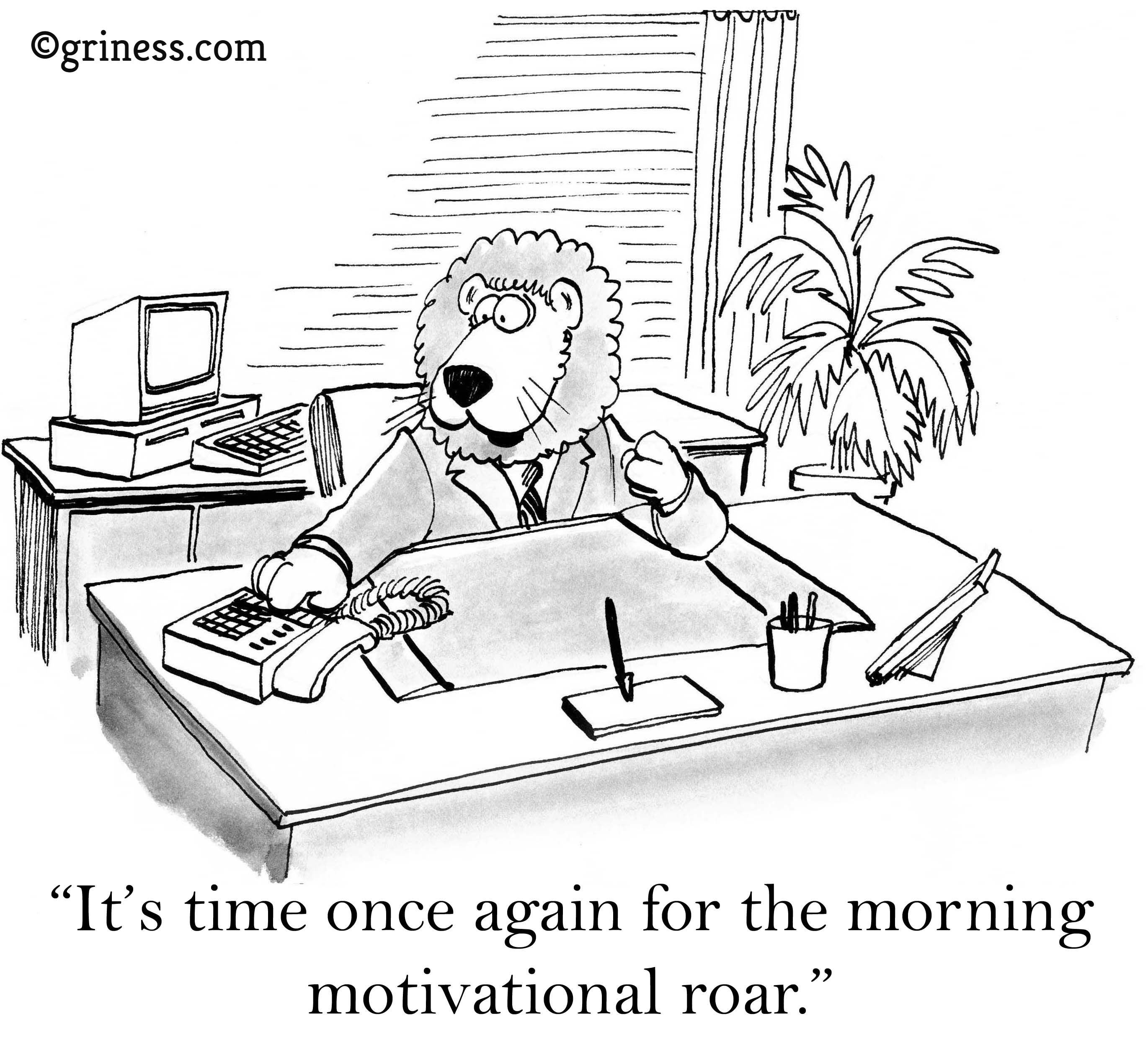 it is time once again for morning motivational roar with griness management business cartoons free