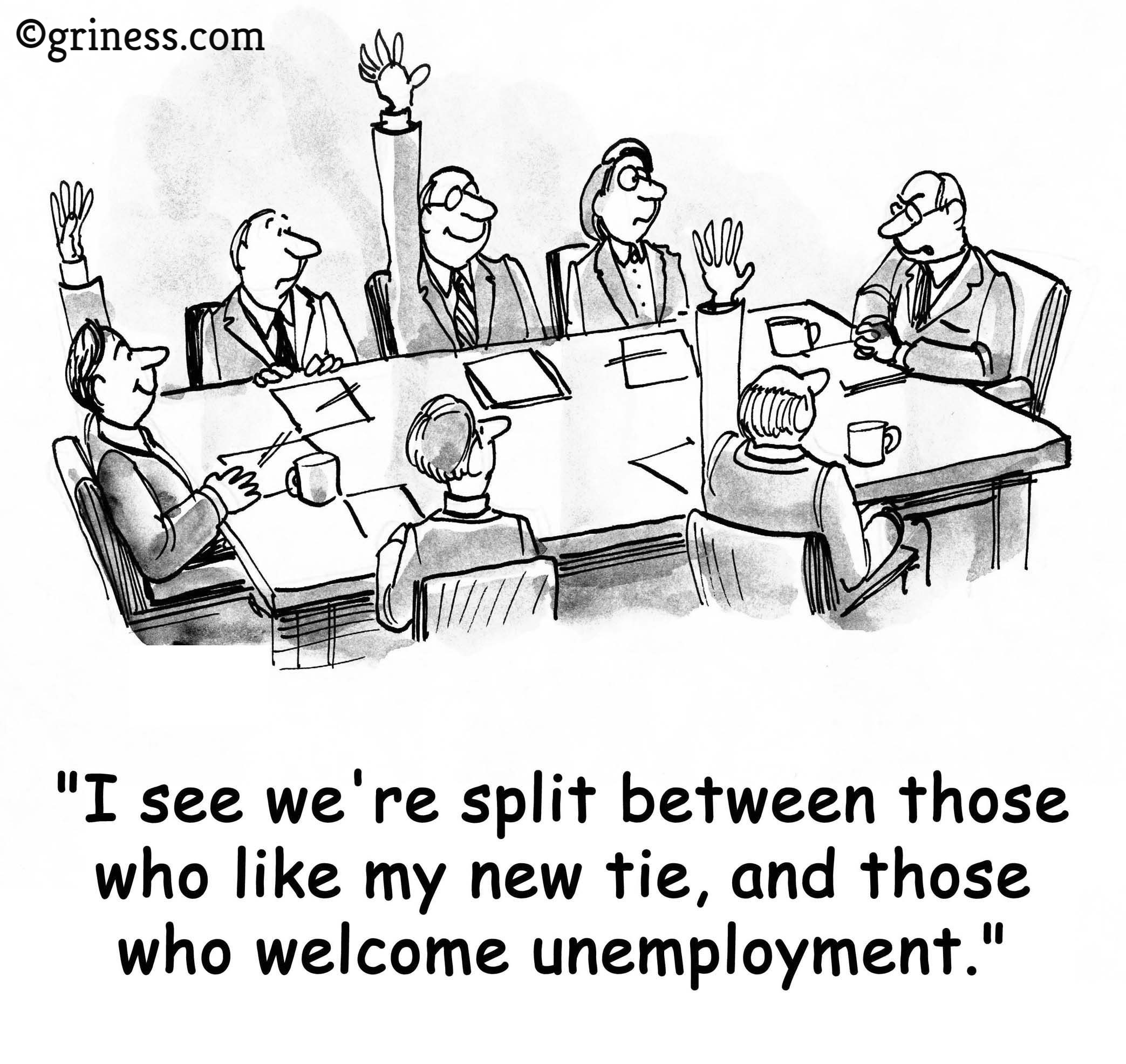 we-are-split-between-those-who-like-my-new-tie-and-those-who-welcome-unemployment-management