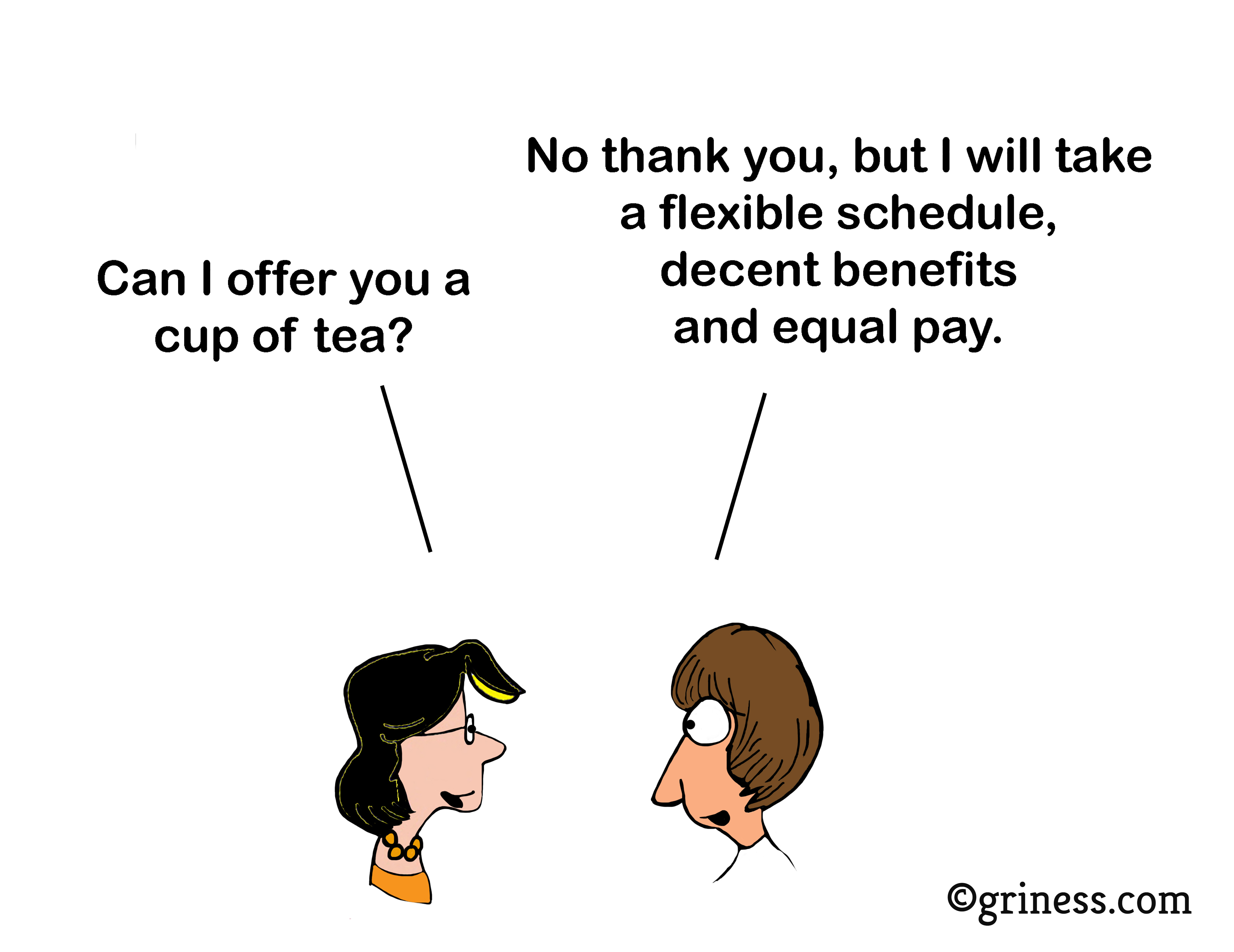 can i offer you a cup of tea no thank you but i will take a flexible schedule decent benefits and equal pay griness com
