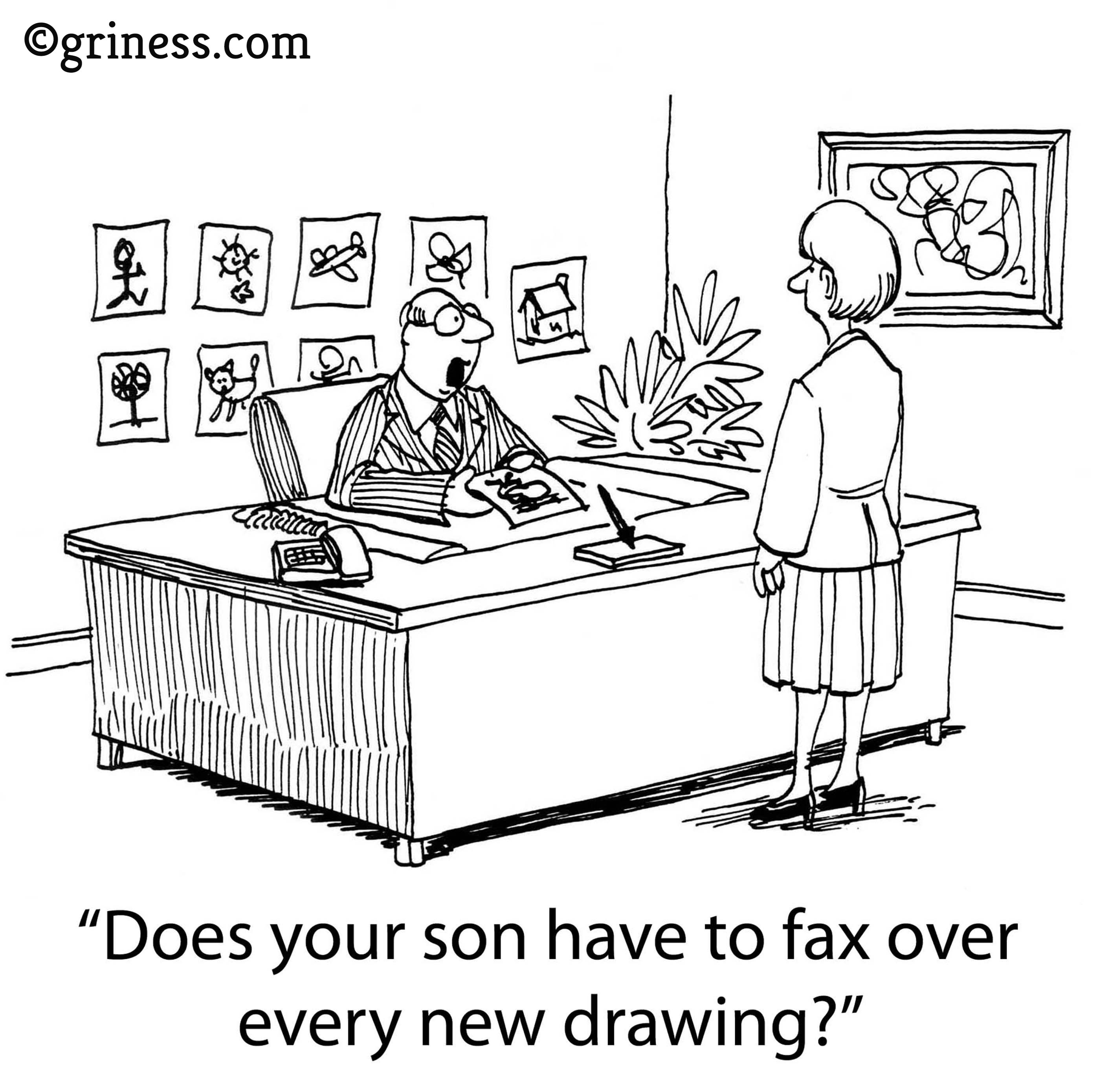does your son have to fax over every new drawing corporate humour free